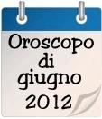 Oroscopo del mese di giugno 2012