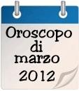 Oroscopo del mese di marzo 2012